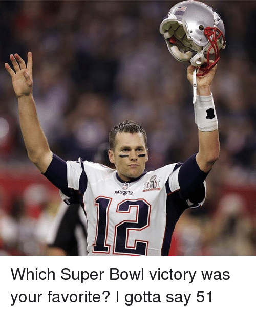 Memes, Super Bowl, and Bowl: PATARTS Which Super Bowl victory was your favorite? I gotta say 51
