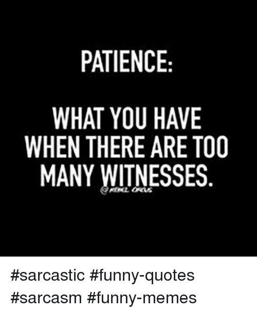 Funny Sayings And Quotes About Sarcasm: 25+ Best Memes About Patience