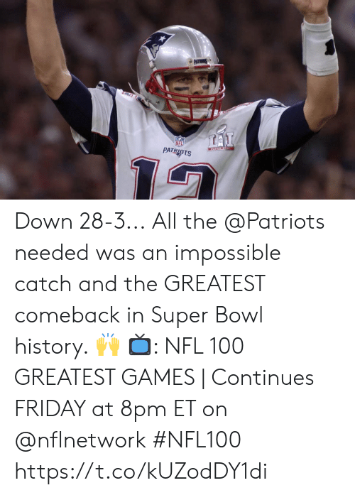Comeback: PATR  LAI  PATRIOTS Down 28-3...  All the @Patriots needed was an impossible catch and the GREATEST comeback in Super Bowl history. 🙌  📺: NFL 100 GREATEST GAMES | Continues FRIDAY at 8pm ET on @nflnetwork #NFL100 https://t.co/kUZodDY1di