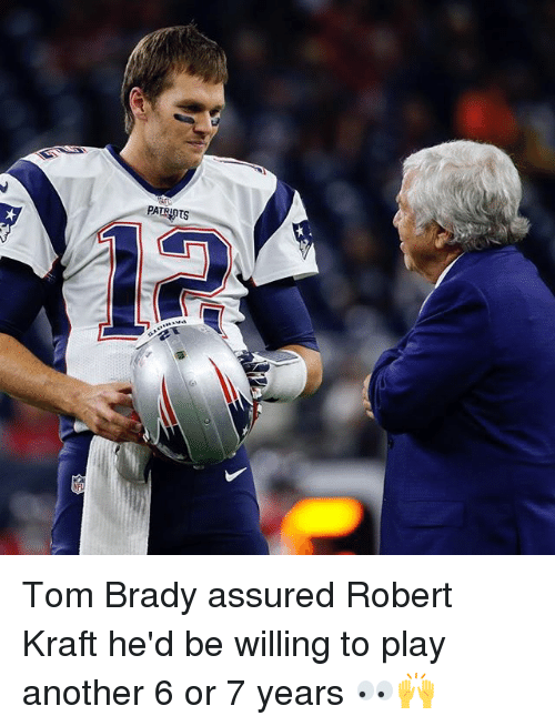 Memes, 🤖, and Robert Kraft: PATRI Tom Brady assured Robert Kraft he'd be willing to play another 6 or 7 years 👀🙌