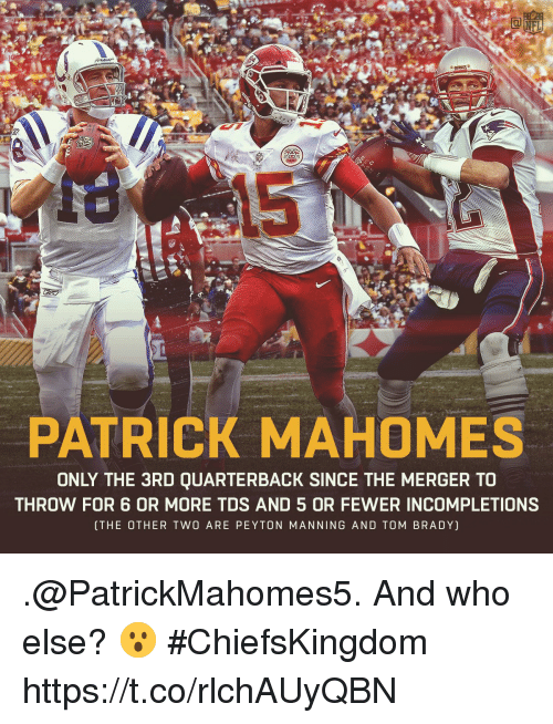 Peyton Manning: PATRICK MAHOMES  ONLY THE 3RD QUARTERBACK SINCE THE MERGER TO  THROW FOR 6 OR MORE TDS AND 5 OR FEWER INCOMPLETIONS  THE OTHER TWO ARE PEYTON MANNING AND TOM BRADY) .@PatrickMahomes5.  And who else? 😮  #ChiefsKingdom https://t.co/rlchAUyQBN