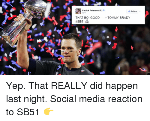 Bradying: Patrick Peterson /P2  Follow  THAT BOI GOOD  TOMMY BRADY  Yep. That REALLY did happen last night. Social media reaction to SB51 👉