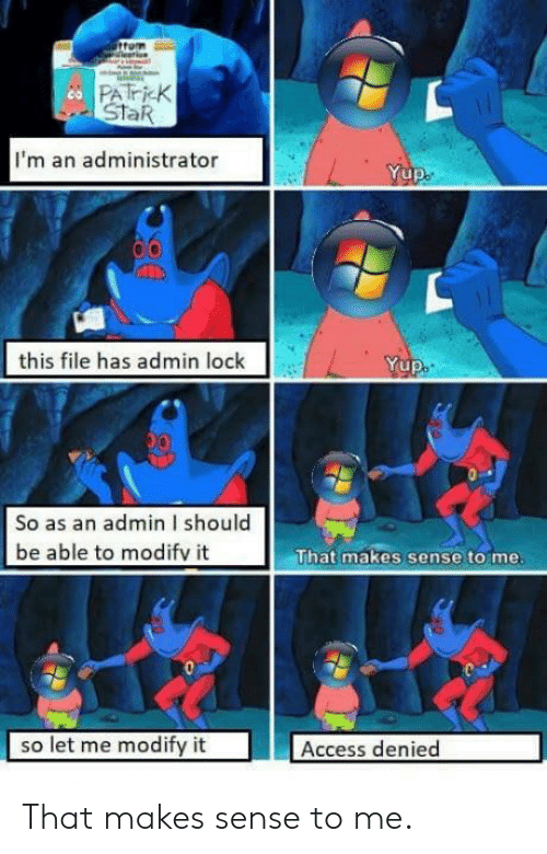 Patrick Star: PATricK  StaR  co  I'm an administrator  Yup  this file has admin lock  Yup  Lui  So as an admin I should  be able to modifv it  That makes sense to me  so let me modify it  Access denied That makes sense to me.