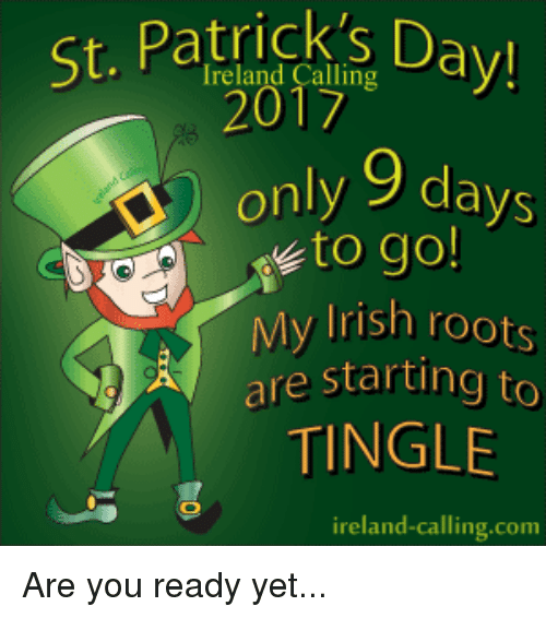 Irish, Memes, and Ireland: Patricks Day!  only 9 days  o go!  Irish roots  My are starting to  TINGLE  ireland-calling com Are you ready yet...