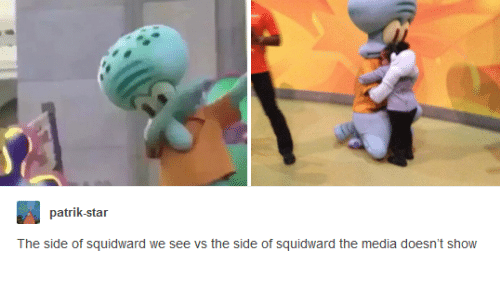Funny, Squidward, and Star: patrik-star  The side of squidward we see vs the side of squidward the media doesn't show