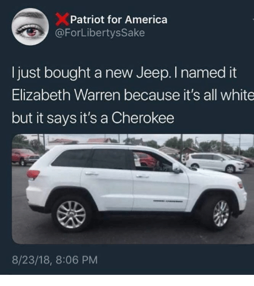 Jeep Patriot 2018 >> Patriot for America ForLibertysSake Ijust Bought a New Jeep I Named It Elizabeth Warren Because ...