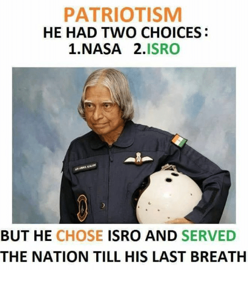 Memes, Nasa, and Patriotic: PATRIOTISM  HE HAD TWO CHOICES  1 NASA 2.  ISRO  BUT HE  CHOSE  ISRO AND SERVED  THE NATION TILL HIS LAST BREATH