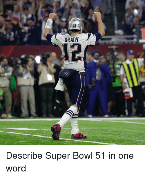 Memes, Patriotic, and Super Bowl: PATRIOTS  BRADY Describe Super Bowl 51 in one word