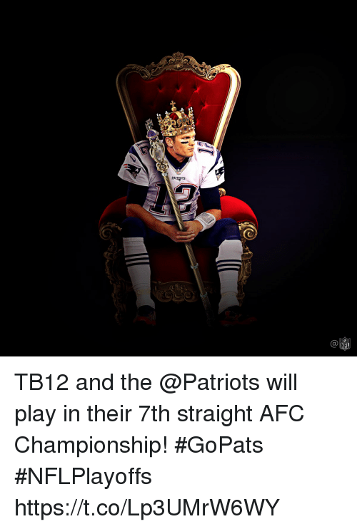 Memes, Patriotic, and Afc Championship: PATRIOTS  C@  NF TB12 and the @Patriots will play in their 7th straight AFC Championship! #GoPats #NFLPlayoffs https://t.co/Lp3UMrW6WY