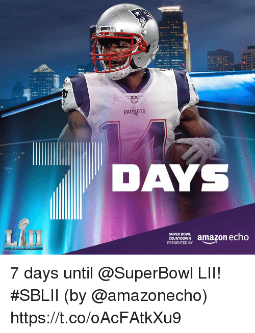 Amazon, Countdown, and Memes: PATRIOTS  COUNTDOWN amazon echo  PRESENTED BY  SUPER BOWL 7 days until @SuperBowl LII! #SBLII  (by @amazonecho) https://t.co/oAcFAtkXu9
