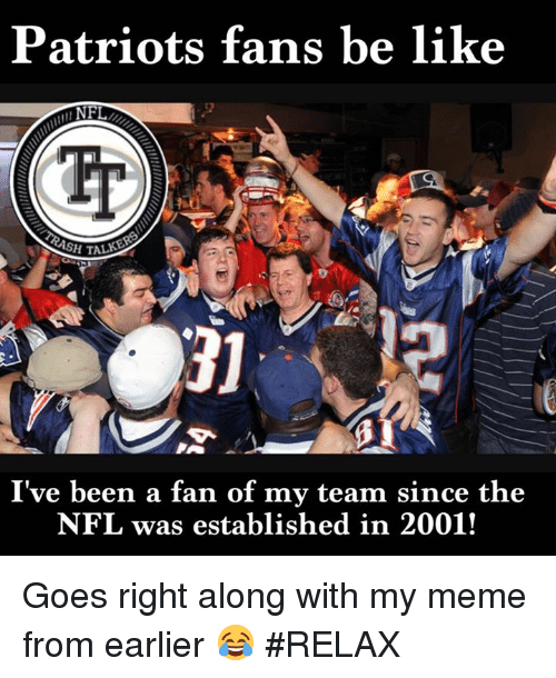 patriots fans be like nfl ive been a fan of 19567906 🔥 25 best memes about patriotic, nfl, meme, and memes