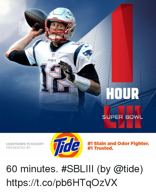 Countdown: PATRIOTS  HOUR  SUPER BOWL  Tide  COUNTDOWN TO KICKOFF  PRESENTED BY  #1 Stain and Odor Fighter.  #1 Trusted. 60 minutes. #SBLIII  (by @tide) https://t.co/pb6HTqOzVX