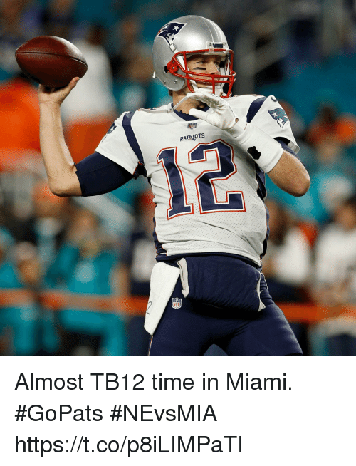 Memes, Patriotic, and Time: PATRIOTS  NFI Almost TB12 time in Miami. #GoPats   #NEvsMIA https://t.co/p8iLIMPaTl