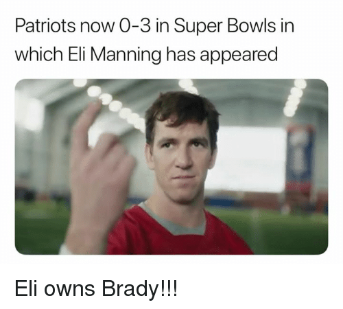 Eli Manning: Patriots now 0-3 in Super Bowls in  which Eli Manning has appeared Eli owns Brady!!!