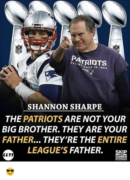 Memes, Patriotic, and Shannon Sharpe: PATRIOTS  SHANNON SHARPE  THE  PATRIOTS  ARE NOT YOUR  BIG BROTHER THEY ARE YOUR  FATHER... THEY'RE THE  ENTIRE  LEAGUES  FATHER.  SKIP  SHANNON  3533 😎
