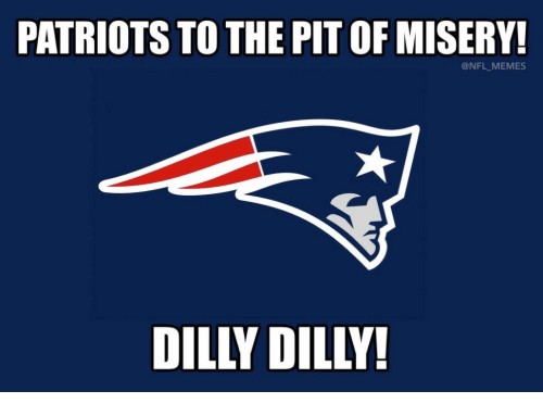 Memes, Nfl, and Patriotic: PATRIOTS TO THE PIT OF MISERY!  @NFL MEMES  DILLY DILLY!