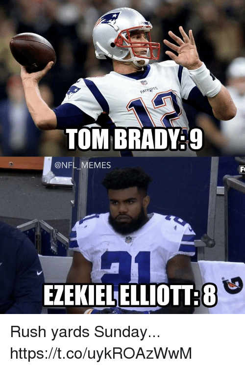 Football, Memes, and Nfl: PATRIOTS  TOM BRADY:9  @NFL MEMES  EZEKIELELLIOTT:8 Rush yards Sunday... https://t.co/uykROAzWwM