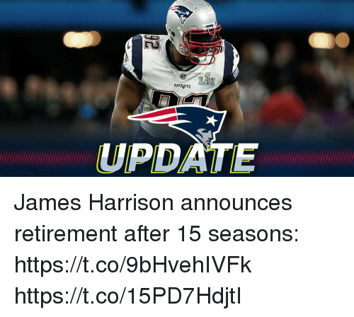 Memes, Patriotic, and James Harrison: PATRIOTS  UPDATE James Harrison announces retirement after 15 seasons: https://t.co/9bHvehIVFk https://t.co/15PD7HdjtI