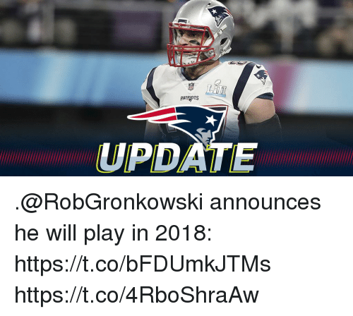 Memes, Patriotic, and 🤖: PATRİOTS  UPDATE .@RobGronkowski announces he will play in 2018: https://t.co/bFDUmkJTMs https://t.co/4RboShraAw