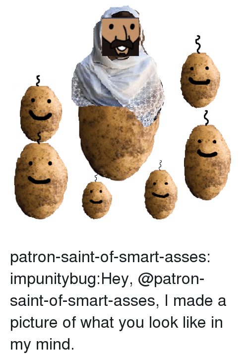 Tumblr, Blog, and Mind: patron-saint-of-smart-asses:  impunitybug:Hey, @patron-saint-of-smart-asses, I made a picture of what you look like in my mind.
