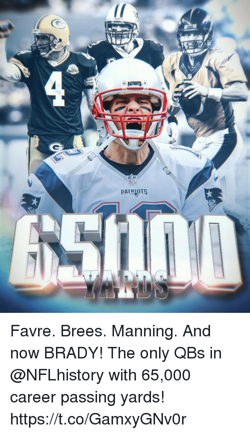 favre: PATRPTS Favre. Brees. Manning. And now BRADY!  The only QBs in @NFLhistory with 65,000 career passing yards! https://t.co/GamxyGNv0r