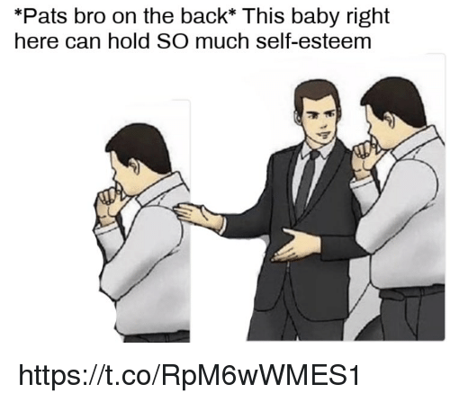 Memes, Baby, and Back: *Pats bro on the back* This baby right  here can hold SO much self-esteem https://t.co/RpM6wWMES1