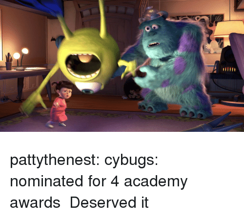 Academy Awards: pattythenest:  cybugs: nominated for 4 academy awards    Deserved it