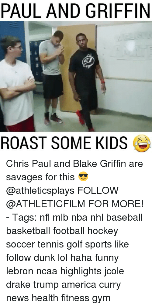Baseballisms: PAUL AND GRIFFIN  ROAST SOME KIDS Chris Paul and Blake Griffin are savages for this 😎 @athleticsplays FOLLOW @ATHLETICFILM FOR MORE! - Tags: nfl mlb nba nhl baseball basketball football hockey soccer tennis golf sports like follow dunk lol haha funny lebron ncaa highlights jcole drake trump america curry news health fitness gym