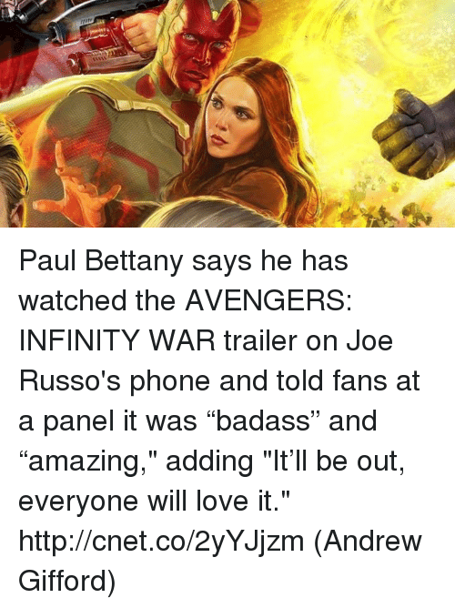 """Cnet: Paul Bettany says he has watched the AVENGERS: INFINITY WAR trailer on Joe Russo's phone and told fans at a panel it was """"badass"""" and """"amazing,"""" adding """"It'll be out, everyone will love it."""" http://cnet.co/2yYJjzm  (Andrew Gifford)"""