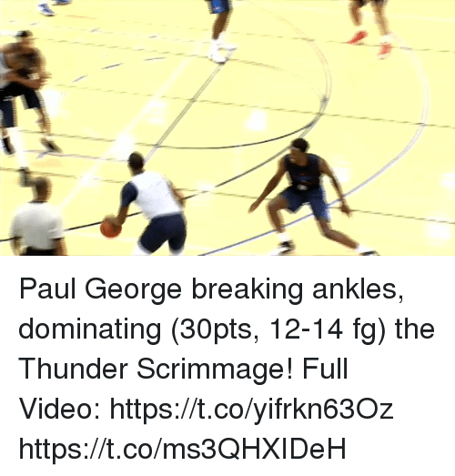 Memes, Paul George, and Video: Paul George breaking ankles, dominating (30pts, 12-14 fg) the Thunder Scrimmage! Full Video: https://t.co/yifrkn63Oz https://t.co/ms3QHXIDeH