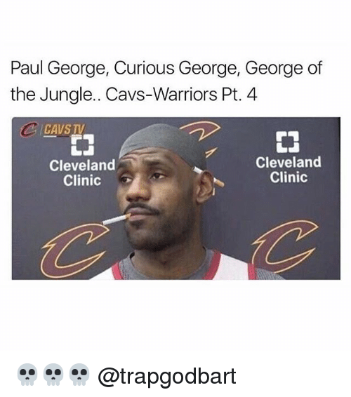 cleveland clinic: Paul George, Curious George, George of  the Jungle. Cavs-Warriors Pt. 4  CAVS TV  r  Cleveland  Clinic  』  Cleveland  Clinic 💀💀💀 @trapgodbart