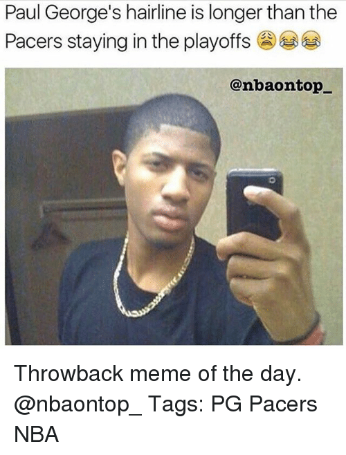 Hairline, Meme, and Memes: Paul George's hairline is longer than the  Pacers staying in the playoffs  @nbaon top Throwback meme of the day. @nbaontop_ Tags: PG Pacers NBA