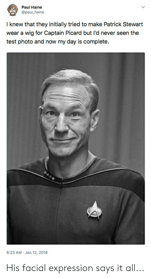 captain picard: Paul Haine  @paul_haine  I knew that they initially tried to make Patrick Stewart  wear a wig for Captain Picard but l'd never seen the  test photo and now my day is complete.  6:23 AM Jan 12, 2018 His facial expression says it all...