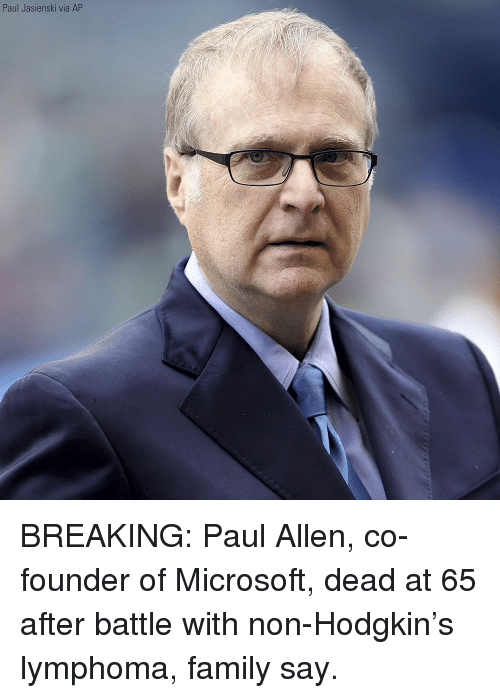 Family, Memes, and Microsoft: Paul Jasienski via AP BREAKING: Paul Allen, co-founder of Microsoft, dead at 65 after battle with non-Hodgkin's lymphoma, family say.