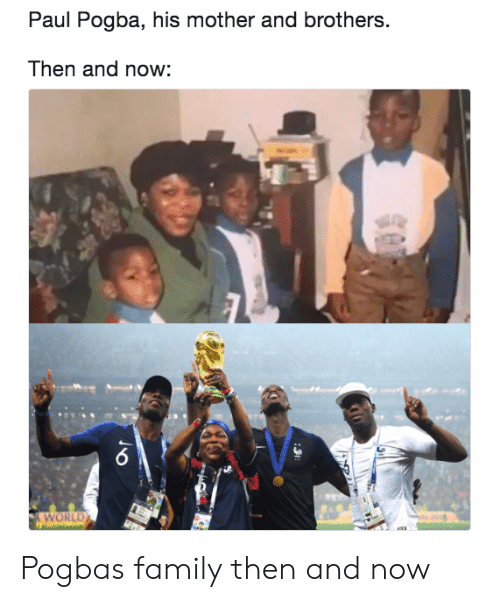 then and now: Paul Pogba, his mother and brothers.  Then and now:  WORLD Pogbas family then and now