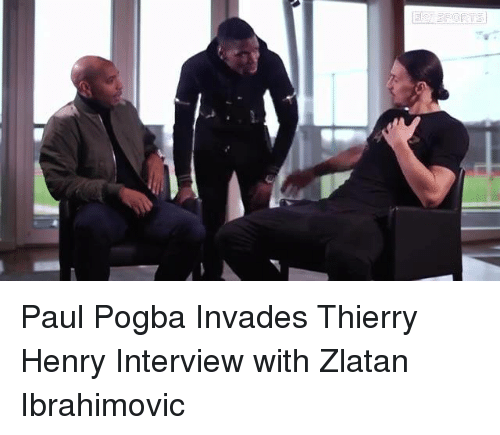 Memes, Zlatan Ibrahimovic, and Thierry Henry: Paul Pogba Invades Thierry Henry Interview with Zlatan Ibrahimovic