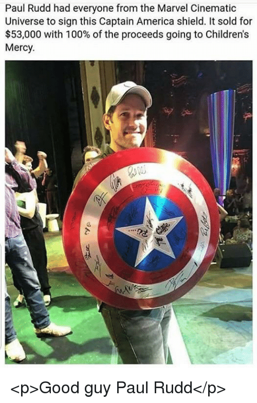 marvel cinematic universe: Paul Rudd had everyone from the Marvel Cinematic  Universe to sign this Captain America shield. It sold for  $53,000 with 100% of the proceeds going to Children's  Mercy <p>Good guy Paul Rudd</p>