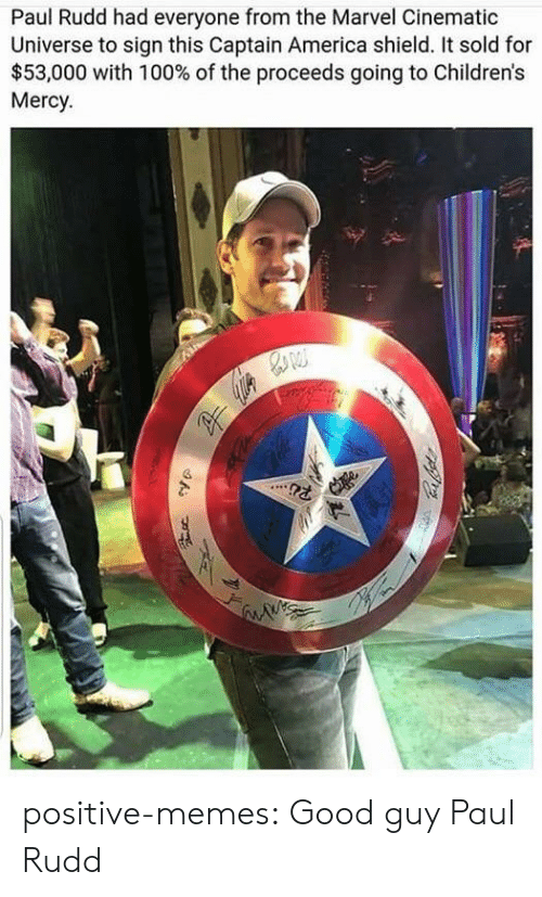 marvel cinematic universe: Paul Rudd had everyone from the Marvel Cinematic  Universe to sign this Captain America shield. It sold for  $53,000 with 100% of the proceeds going to Children's  Mercy positive-memes:  Good guy Paul Rudd