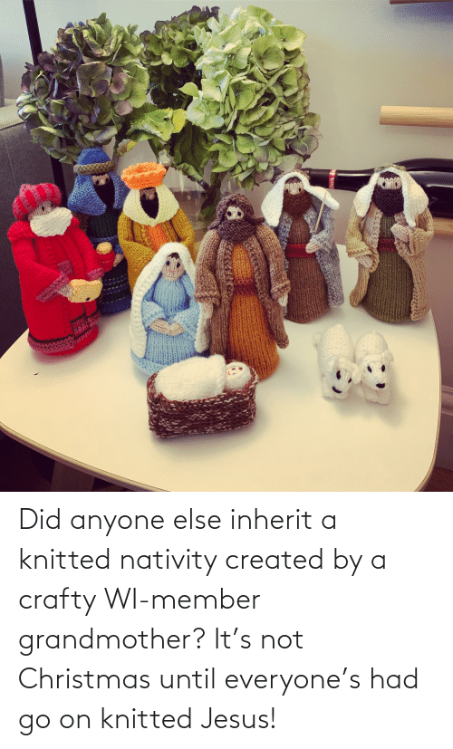 nativity: PAULA Did anyone else inherit a knitted nativity created by a crafty WI-member grandmother? It's not Christmas until everyone's had go on knitted Jesus!