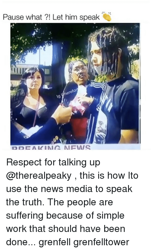 speak the truth: Pause what Let him speak  here Respect for talking up @therealpeaky , this is how Ito use the news media to speak the truth. The people are suffering because of simple work that should have been done... grenfell grenfelltower
