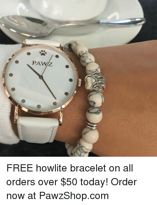 Pawing: PAW FREE howlite bracelet on all orders over $50 today! Order now at PawzShop.com