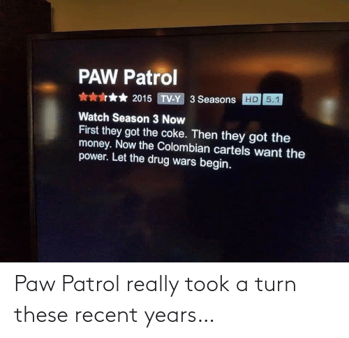 turn: Paw Patrol really took a turn these recent years…