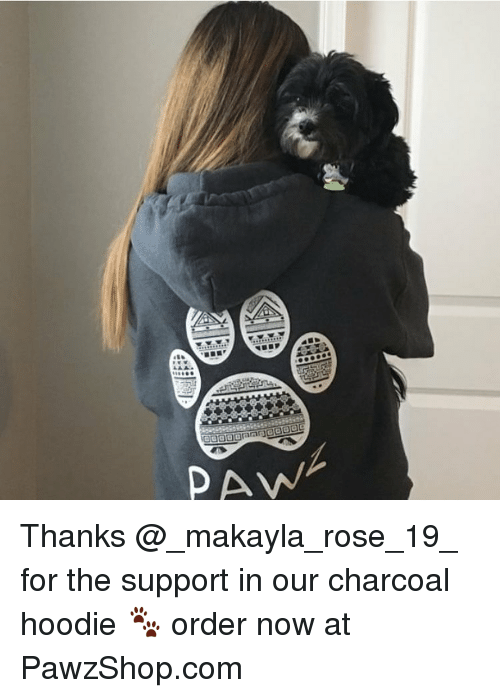 Makayla: PAW Thanks @_makayla_rose_19_ for the support in our charcoal hoodie 🐾 order now at PawzShop.com