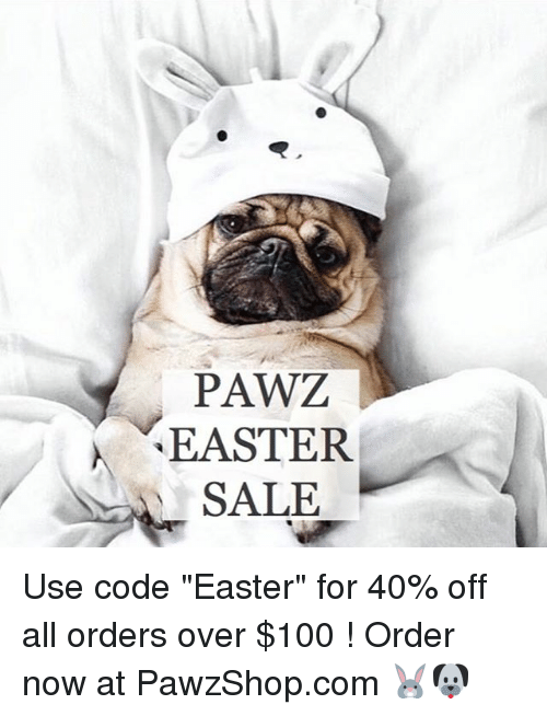 "Anaconda, Easter, and Memes: PAWZ  EASTER  SALE Use code ""Easter"" for 40% off all orders over $100 ! Order now at PawzShop.com 🐰🐶"