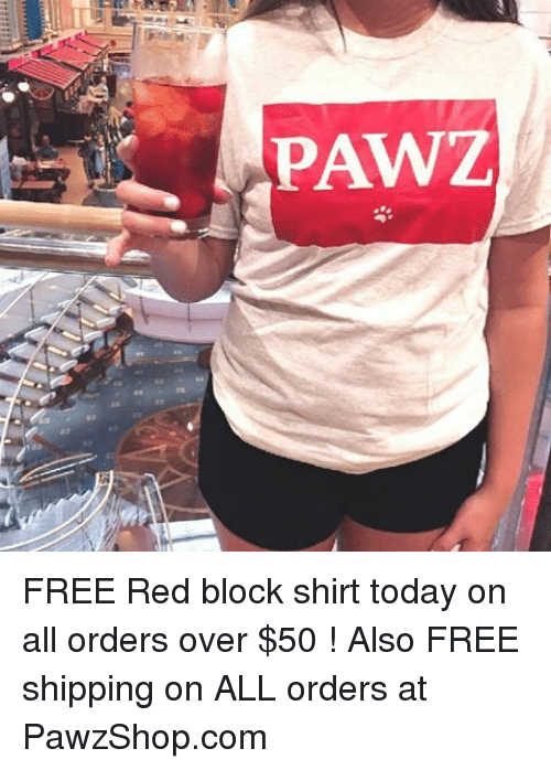 Memes, Free, and Today: PAWZ FREE Red block shirt today on all orders over $50 ! Also FREE shipping on ALL orders at PawzShop.com