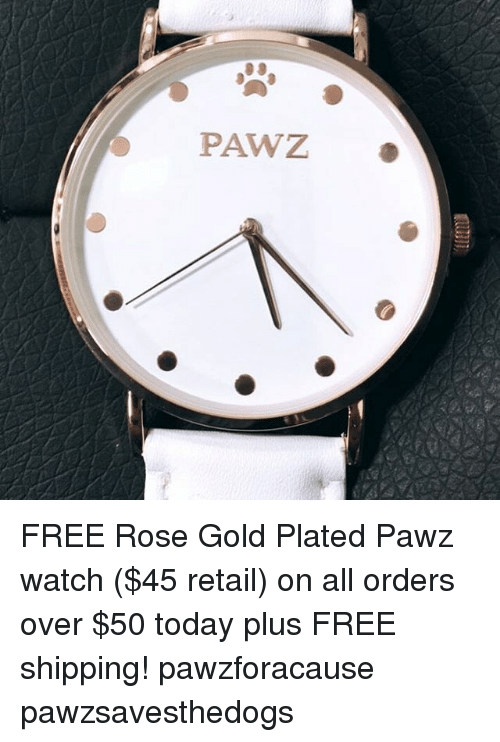 plated: PAWZ FREE Rose Gold Plated Pawz watch ($45 retail) on all orders over $50 today plus FREE shipping! pawzforacause pawzsavesthedogs