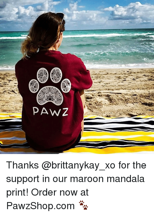 Mandala: PAWZ Thanks @brittanykay_xo for the support in our maroon mandala print! Order now at PawzShop.com 🐾