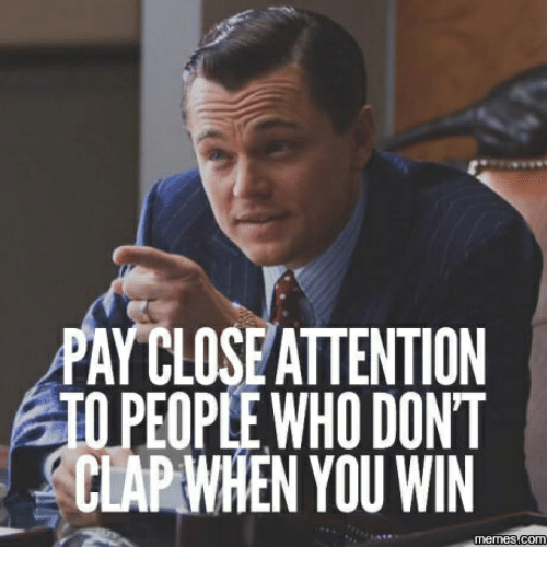 PAY CLOSE ATTENTION PEOPLE WHO DONT CLAP WHEN YOU WIN COM ...