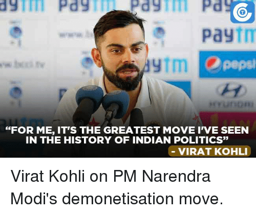 "Memes, Indian, and Narendra Modi: Pay  ytm  ""FOR ME, IT'S THE GREATEST MOVE I'VE SEEN  IN THE HISTORY OF INDIAN POLITICS  VIRAT KOHLI Virat Kohli on PM Narendra Modi's demonetisation move."
