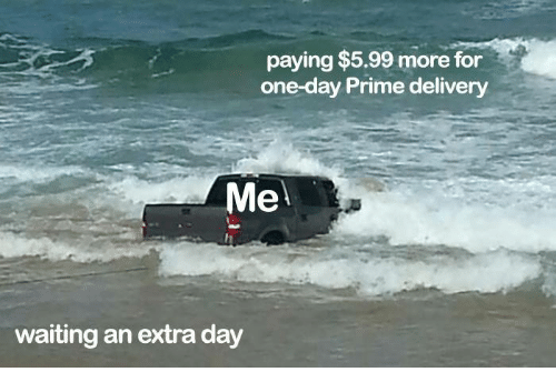 Waiting..., One, and One Day: paying $5.99 more for  one-day Prime delivery  Me  waiting an extra day